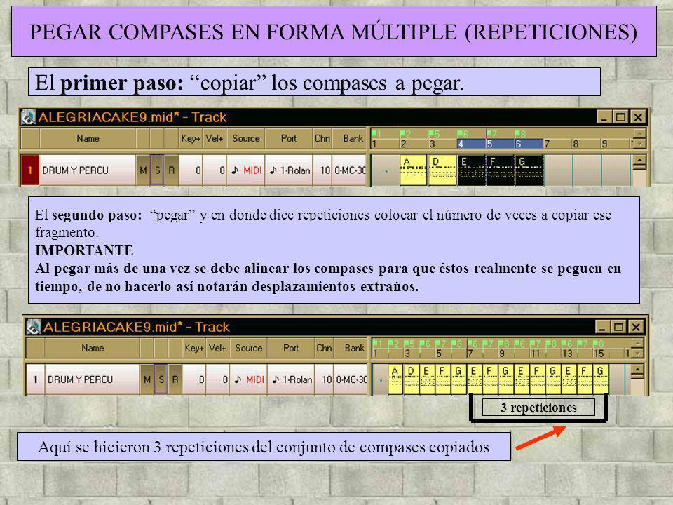 PEGAR COMPASES EN FORMA MÚLTIPLE (REPETICIONES) El primer paso: copiar los compases a pegar. El segundo paso: pegar y en donde dice repeticiones coloc