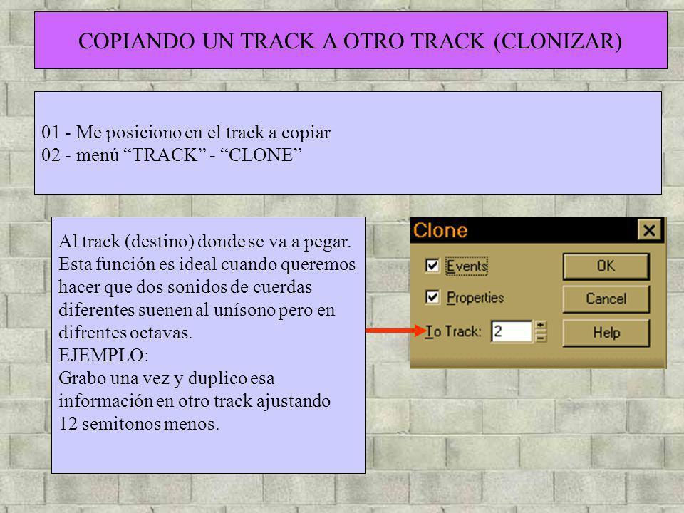COPIANDO UN TRACK A OTRO TRACK (CLONIZAR) 01 - Me posiciono en el track a copiar 02 - menú TRACK - CLONE Al track (destino) donde se va a pegar. Esta