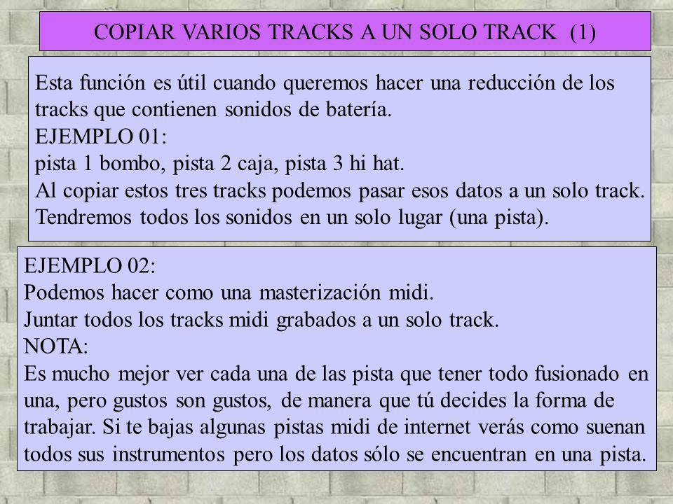 COPIAR VARIOS TRACKS A UN SOLO TRACK (1) Esta función es útil cuando queremos hacer una reducción de los tracks que contienen sonidos de batería. EJEM