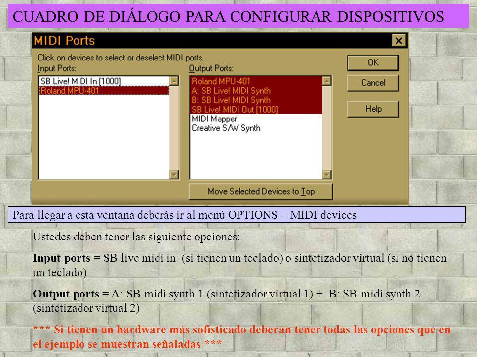 CUADRO DE DIÁLOGO PARA CONFIGURAR DISPOSITIVOS Ustedes deben tener las siguiente opciones: Input ports = SB live midi in (si tienen un teclado) o sint