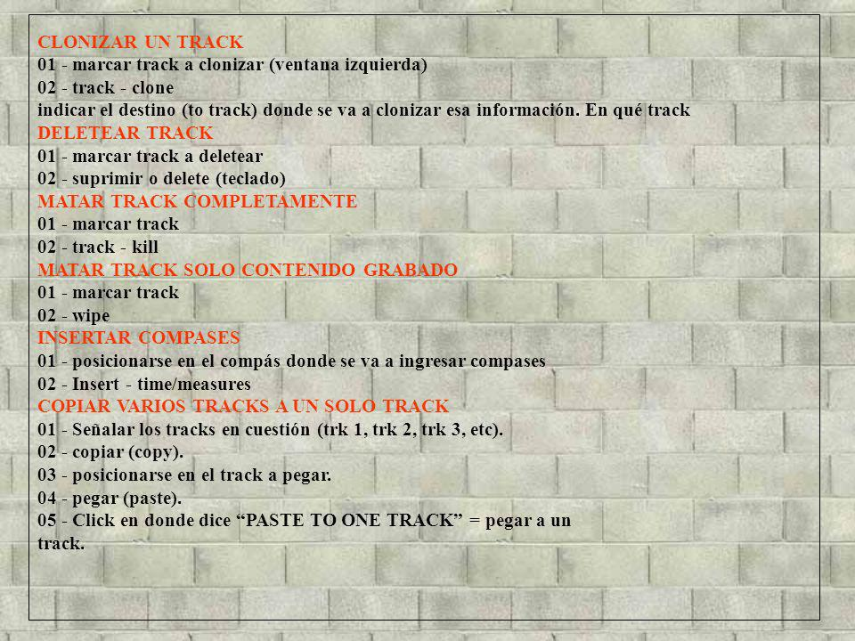 CLONIZAR UN TRACK 01 - marcar track a clonizar (ventana izquierda) 02 - track - clone indicar el destino (to track) donde se va a clonizar esa informa