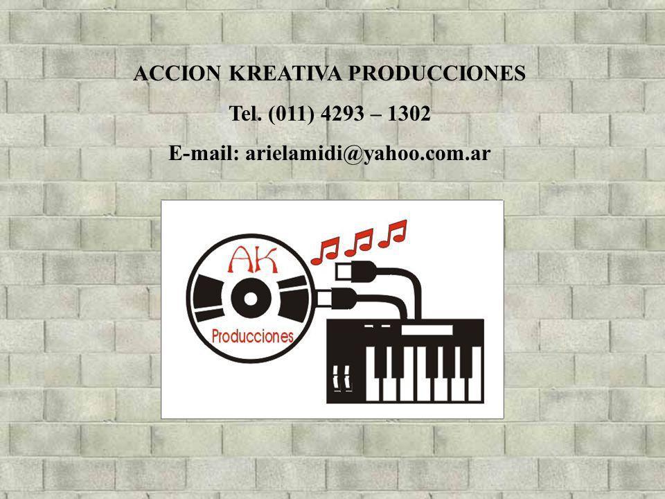 ACCION KREATIVA PRODUCCIONES Tel. (011) 4293 – 1302 E-mail: arielamidi@yahoo.com.ar