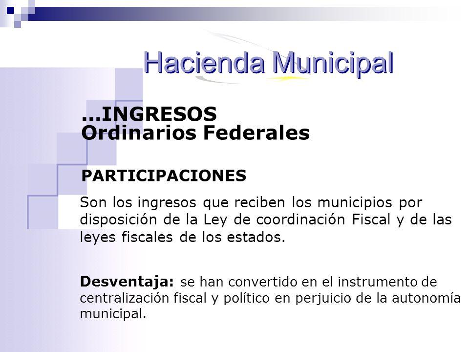 Son los ingresos que reciben los municipios por disposición de la Ley de coordinación Fiscal y de las leyes fiscales de los estados. Desventaja: se ha