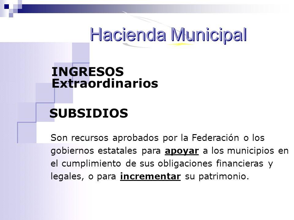 Son recursos aprobados por la Federación o los gobiernos estatales para apoyar a los municipios en el cumplimiento de sus obligaciones financieras y l