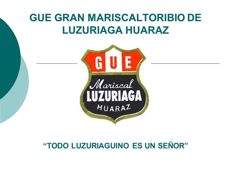 GUE GRAN MARISCALTORIBIO DE LUZURIAGA HUARAZ TODO LUZURIAGUINO ES UN SEÑOR