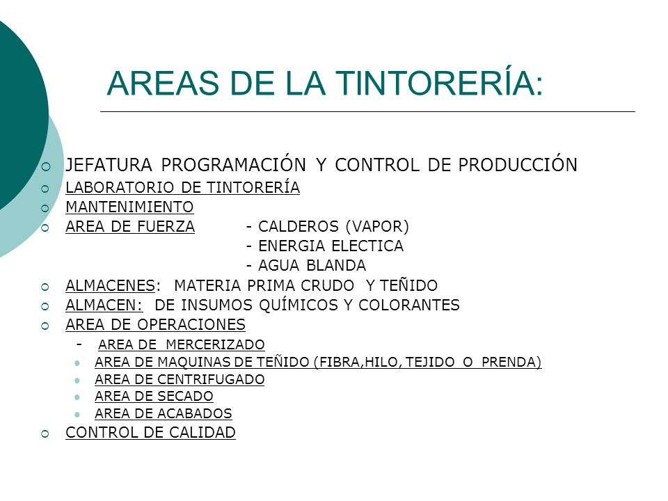AREAS DE LA TINTORERÍA: JEFATURA PROGRAMACIÓN Y CONTROL DE PRODUCCIÓN LABORATORIO DE TINTORERÍA MANTENIMIENTO AREA DE FUERZA - CALDEROS (VAPOR) - ENER