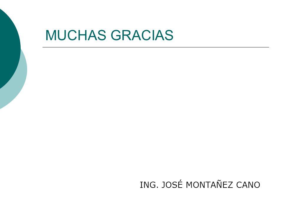 MUCHAS GRACIAS ING. JOSÉ MONTAÑEZ CANO
