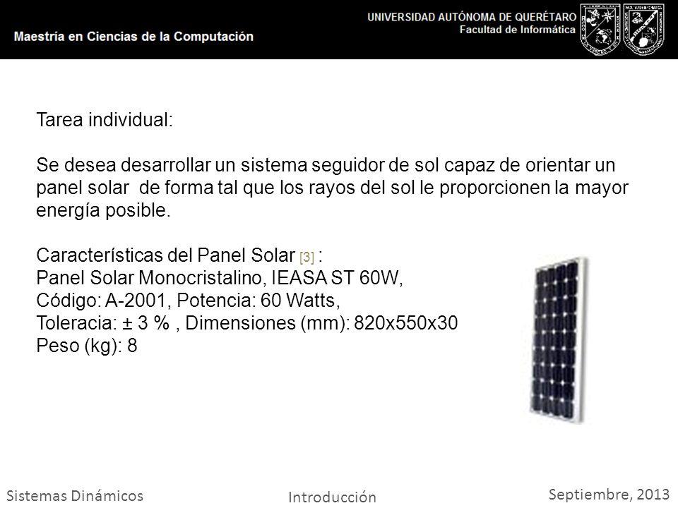 Sistemas Dinámicos Introducción Septiembre, 2013 Tarea individual: Se desea desarrollar un sistema seguidor de sol capaz de orientar un panel solar de forma tal que los rayos del sol le proporcionen la mayor energía posible.