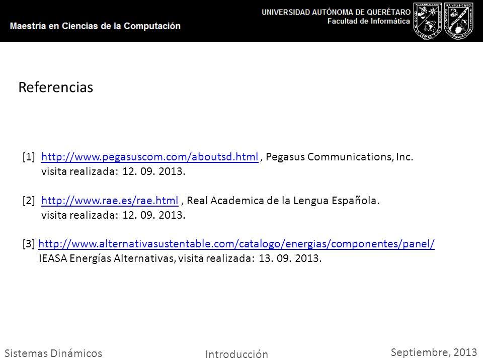 Sistemas Dinámicos Introducción Septiembre, 2013 [1] http://www.pegasuscom.com/aboutsd.html, Pegasus Communications, Inc.http://www.pegasuscom.com/abo