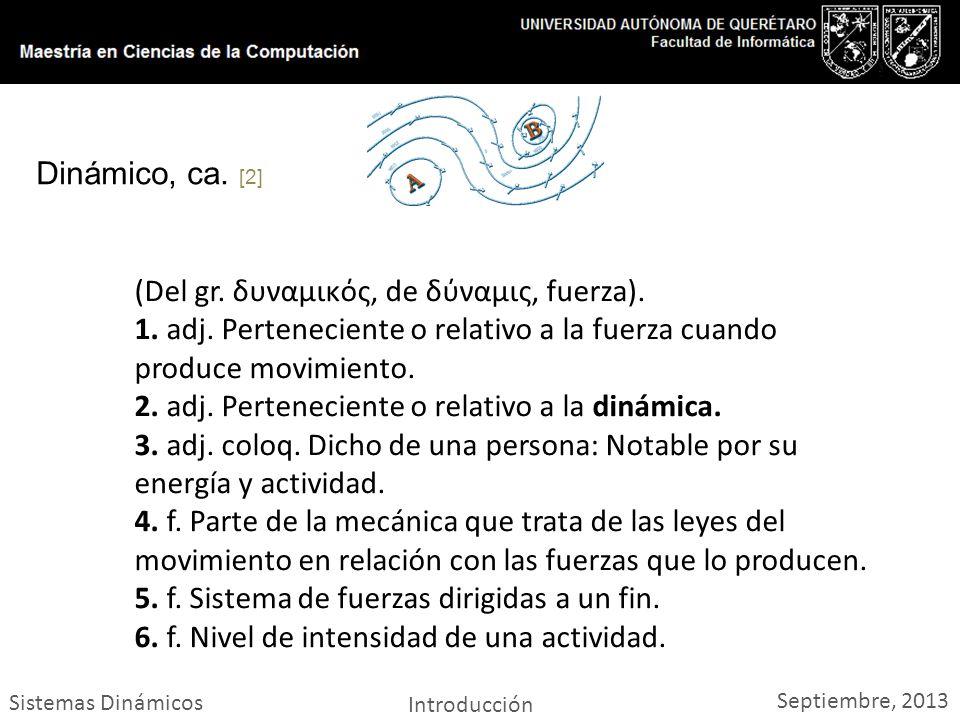 Sistemas Dinámicos Introducción Septiembre, 2013 Dinámico, ca.