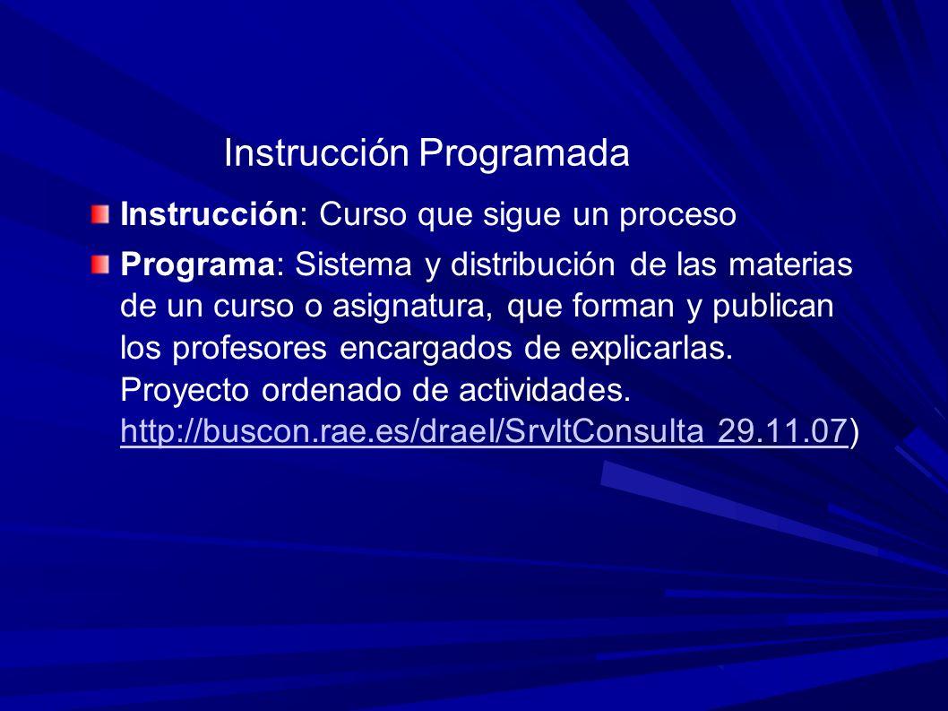 Orígen: Pressey, 1927 Ventajas: Reducción del tiempo de aprendizaje, Mayor nivel de aprendiza Reacción favorable de los alumnos Nuevo rol del profesor
