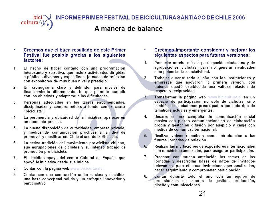 21 INFORME PRIMER FESTIVAL DE BICICULTURA SANTIAGO DE CHILE 2006 A manera de balance Creemos importante considerar y mejorar los siguientes aspectos p