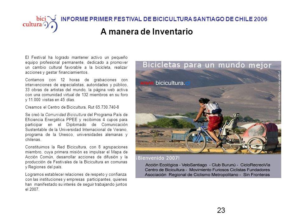 23 INFORME PRIMER FESTIVAL DE BICICULTURA SANTIAGO DE CHILE 2006 A manera de Inventario El Festival ha logrado mantener activo un pequeño equipo profe