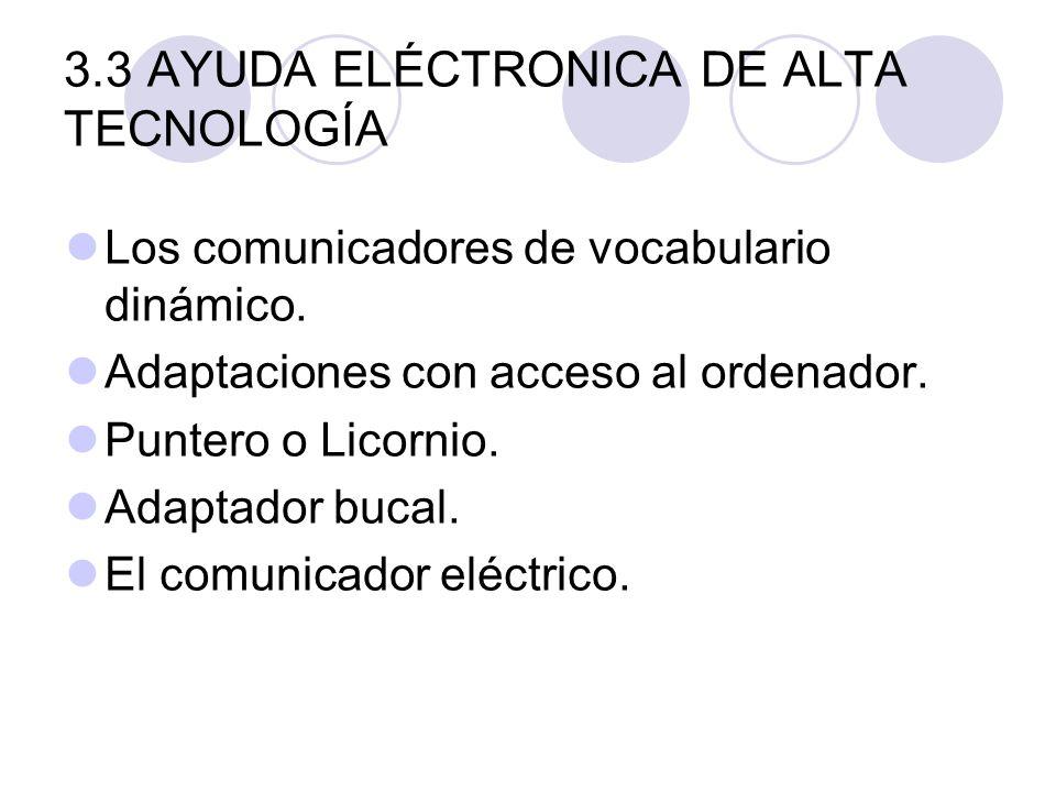 3.3 AYUDA ELÉCTRONICA DE ALTA TECNOLOGÍA Los comunicadores de vocabulario dinámico. Adaptaciones con acceso al ordenador. Puntero o Licornio. Adaptado