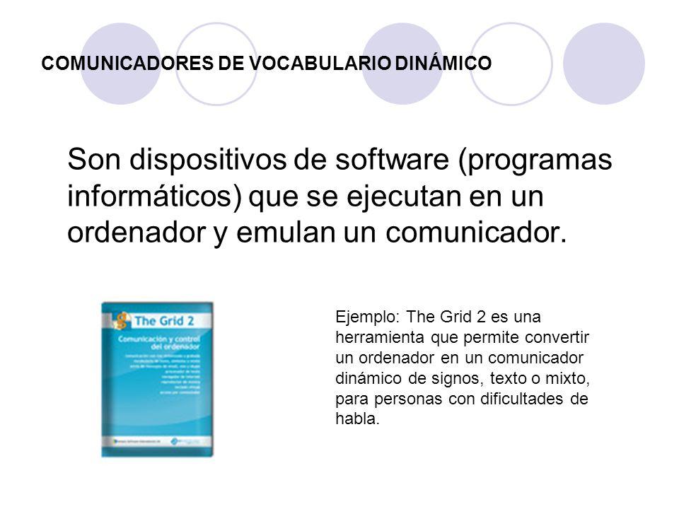 COMUNICADORES DE VOCABULARIO DINÁMICO Son dispositivos de software (programas informáticos) que se ejecutan en un ordenador y emulan un comunicador. E