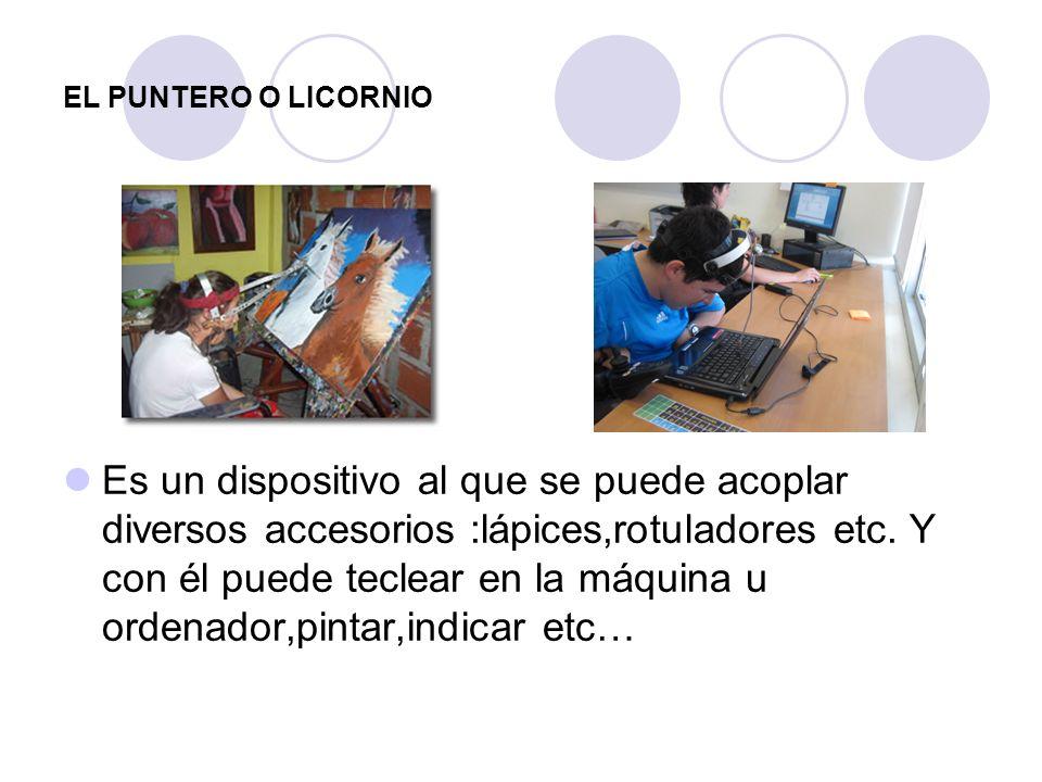 EL PUNTERO O LICORNIO Es un dispositivo al que se puede acoplar diversos accesorios :lápices,rotuladores etc. Y con él puede teclear en la máquina u o