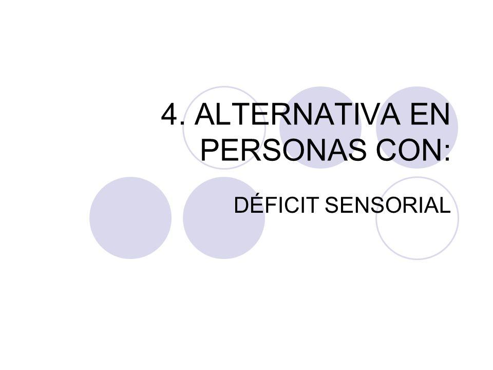 4. ALTERNATIVA EN PERSONAS CON: DÉFICIT SENSORIAL