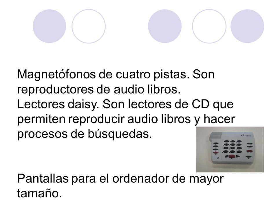Magnetófonos de cuatro pistas. Son reproductores de audio libros. Lectores daisy. Son lectores de CD que permiten reproducir audio libros y hacer proc