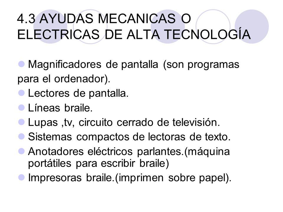 4.3 AYUDAS MECANICAS O ELECTRICAS DE ALTA TECNOLOGÍA Magnificadores de pantalla (son programas para el ordenador). Lectores de pantalla. Líneas braile
