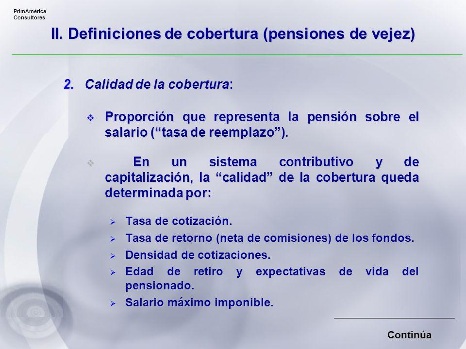 PrimAmérica Consultores En los sistemas de capitalización:En los sistemas de capitalización: Condiciones de cobertura son distintas según el tipo de beneficio (vejez; invalidez; y sobrevivencia).