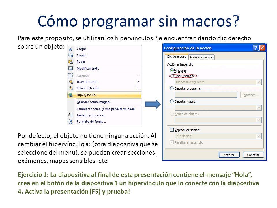 Cómo programar sin macros? Para este propósito, se utilizan los hipervínculos. Se encuentran dando clic derecho sobre un objeto: Por defecto, el objet