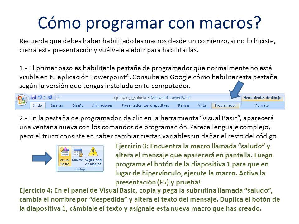 Cómo programar con macros? Recuerda que debes haber habilitado las macros desde un comienzo, si no lo hiciste, cierra esta presentación y vuélvela a a