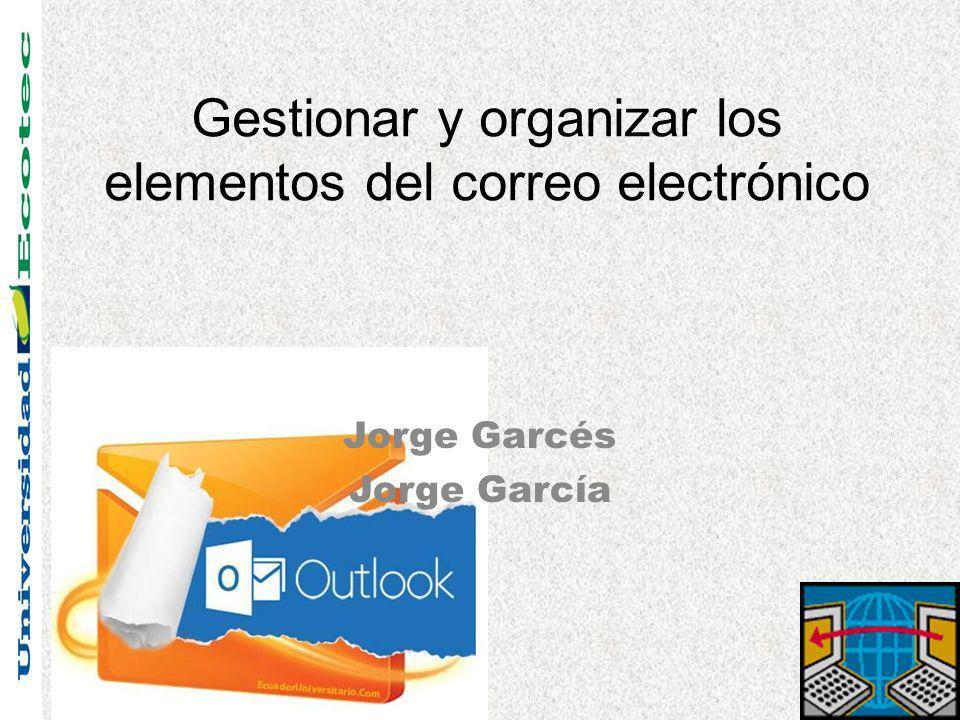 Gestionar y organizar los elementos del correo electrónico Jorge Garcés Jorge García