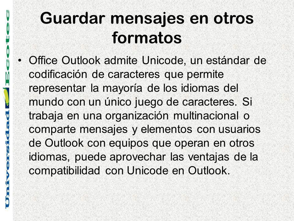 Guardar mensajes en otros formatos Office Outlook admite Unicode, un estándar de codificación de caracteres que permite representar la mayoría de los idiomas del mundo con un único juego de caracteres.