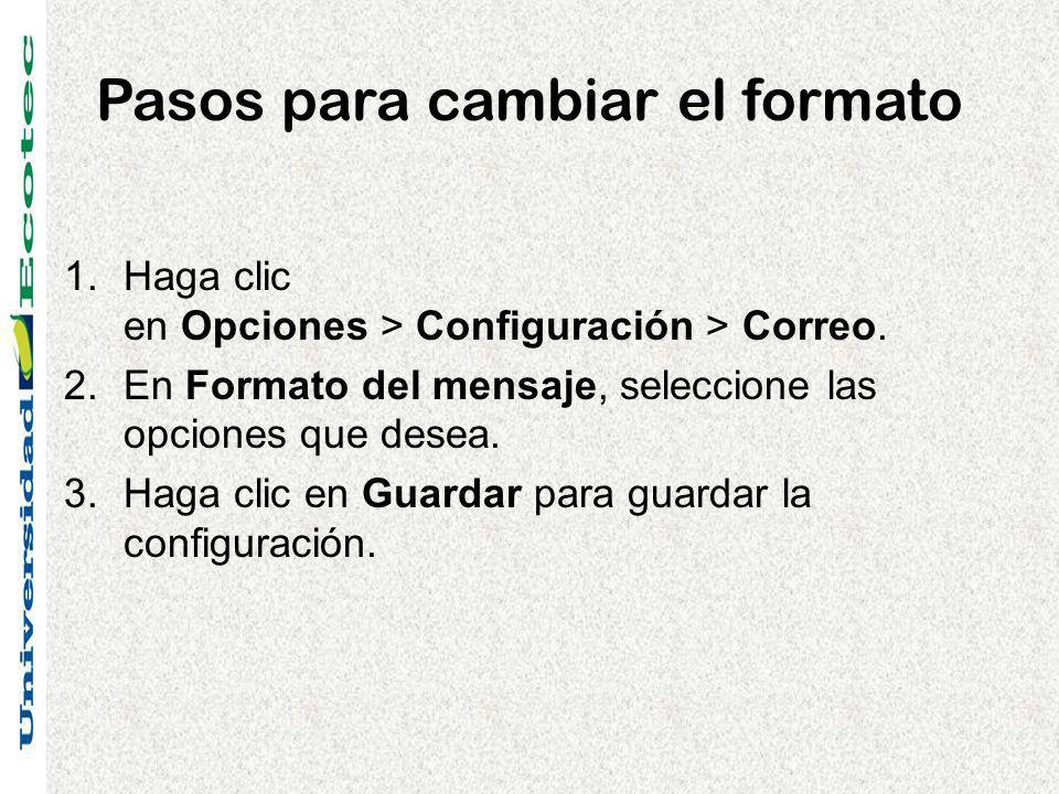 Pasos para cambiar el formato 1.Haga clic en Opciones > Configuración > Correo. 2.En Formato del mensaje, seleccione las opciones que desea. 3.Haga cl