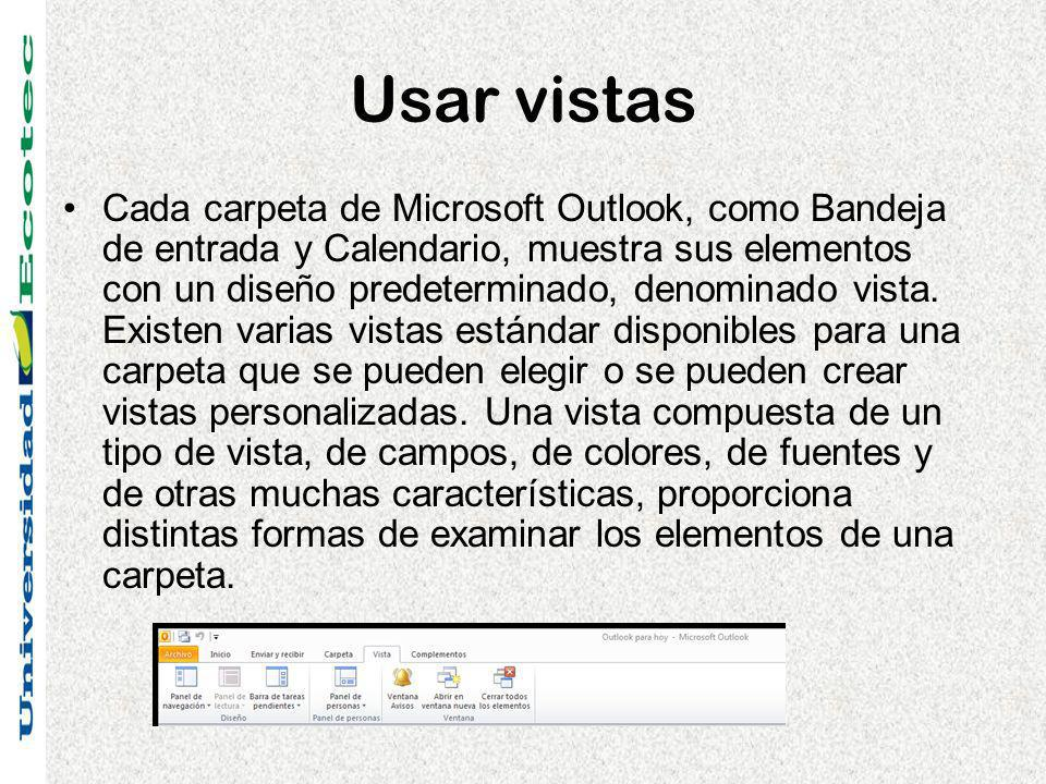 Usar vistas Cada carpeta de Microsoft Outlook, como Bandeja de entrada y Calendario, muestra sus elementos con un diseño predeterminado, denominado vista.