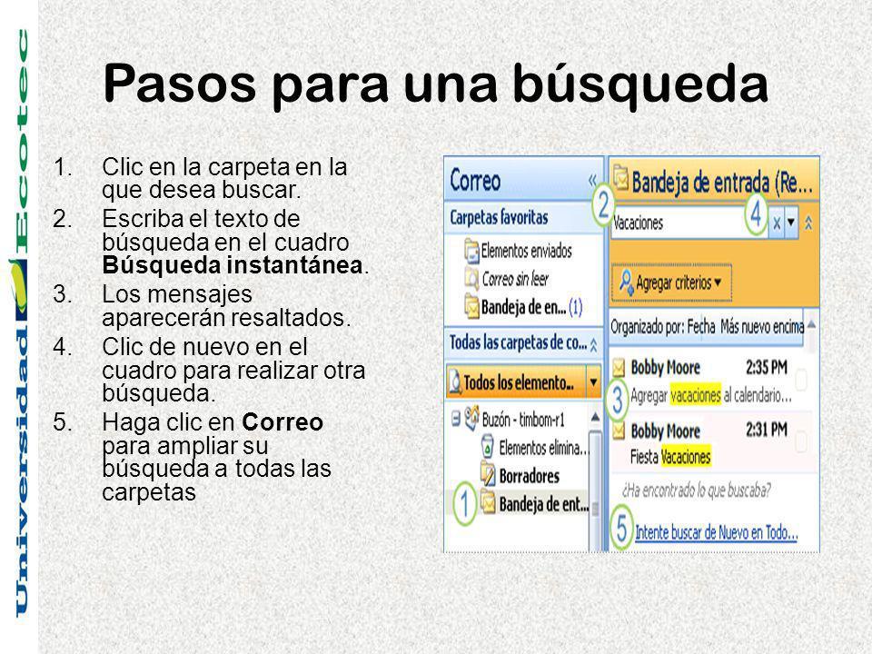 Pasos para una búsqueda 1.Clic en la carpeta en la que desea buscar. 2.Escriba el texto de búsqueda en el cuadro Búsqueda instantánea. 3.Los mensajes
