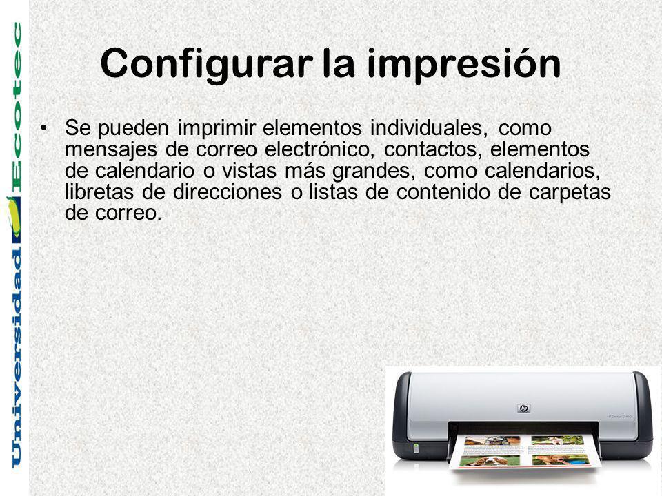 Configurar la impresión Se pueden imprimir elementos individuales, como mensajes de correo electrónico, contactos, elementos de calendario o vistas más grandes, como calendarios, libretas de direcciones o listas de contenido de carpetas de correo.
