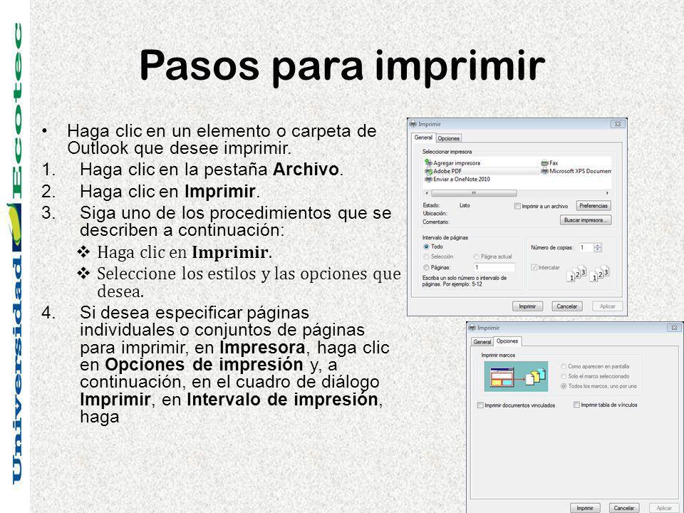 Pasos para imprimir Haga clic en un elemento o carpeta de Outlook que desee imprimir. 1.Haga clic en la pestaña Archivo. 2.Haga clic en Imprimir. 3.Si