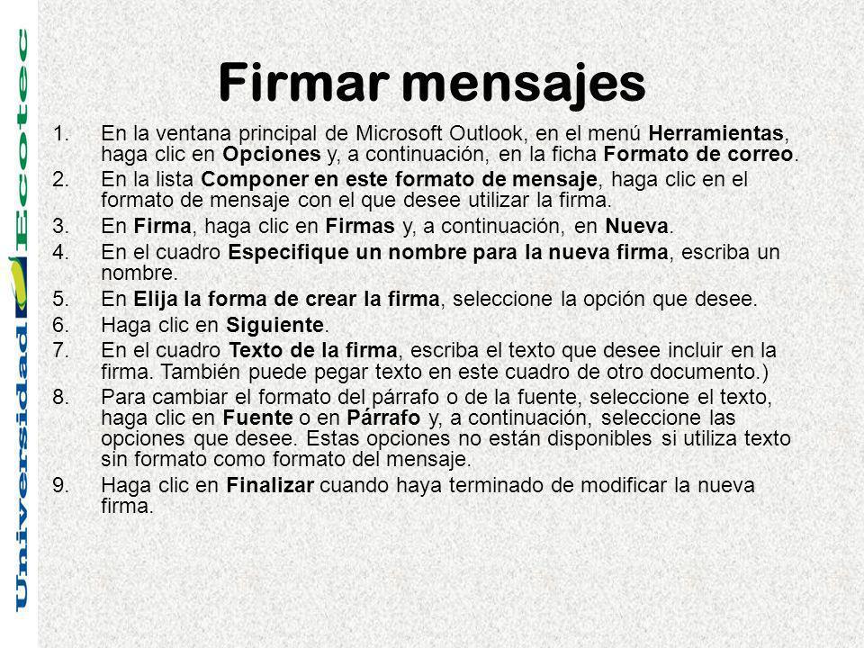 Firmar mensajes 1.En la ventana principal de Microsoft Outlook, en el menú Herramientas, haga clic en Opciones y, a continuación, en la ficha Formato