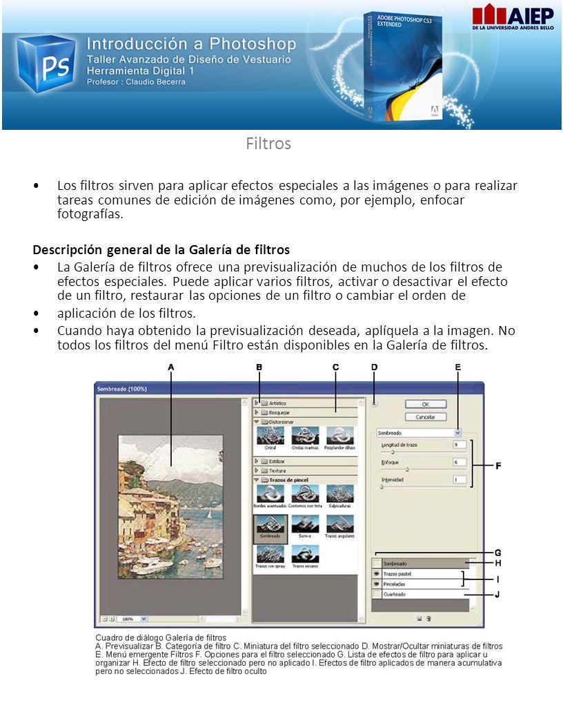 Filtros Los filtros sirven para aplicar efectos especiales a las imágenes o para realizar tareas comunes de edición de imágenes como, por ejemplo, enfocar fotografías.