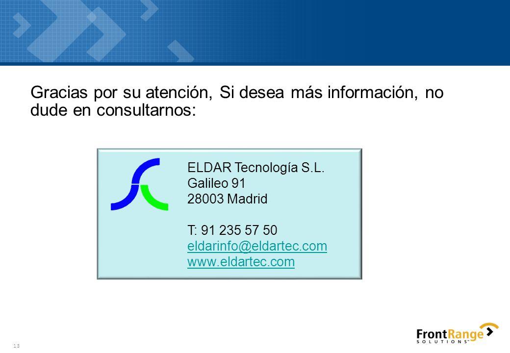 Gracias por su atención, Si desea más información, no dude en consultarnos: 13 ELDAR Tecnología S.L. Galileo 91 28003 Madrid T: 91 235 57 50 eldarinfo
