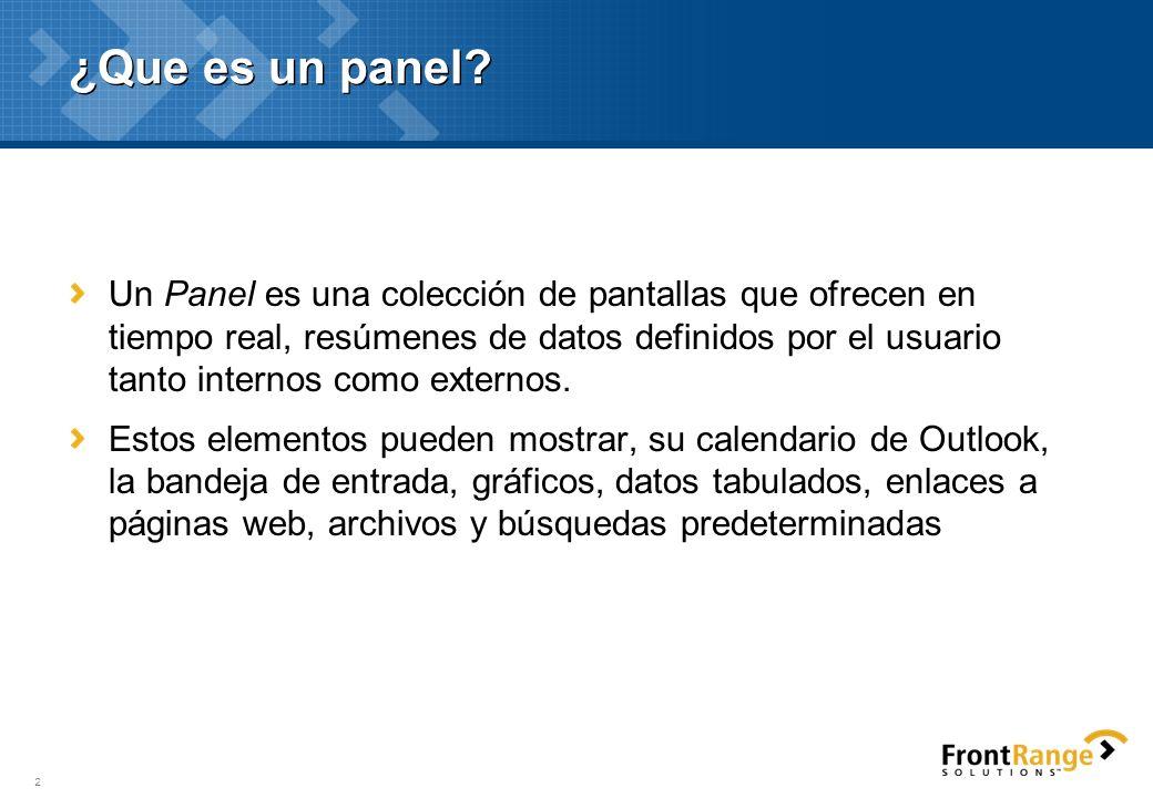 2 ¿Que es un panel? Un Panel es una colección de pantallas que ofrecen en tiempo real, resúmenes de datos definidos por el usuario tanto internos como