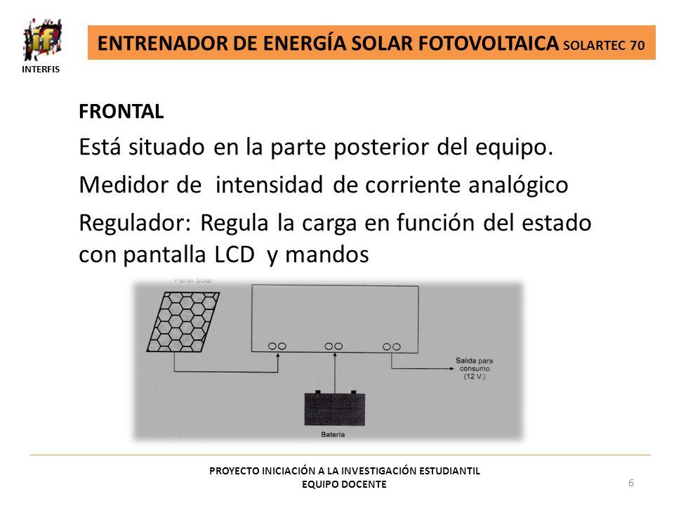 FRONTAL Está situado en la parte posterior del equipo. Medidor de intensidad de corriente analógico Regulador: Regula la carga en función del estado c