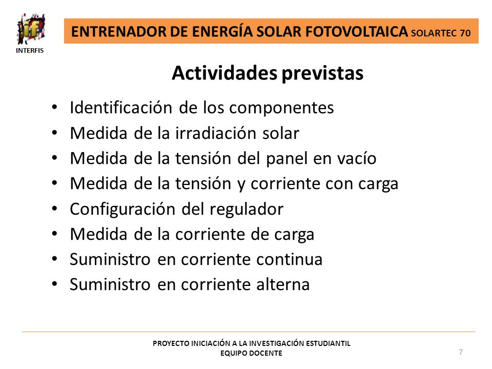 PROYECTO INICIACIÓN A LA INVESTIGACIÓN ESTUDIANTIL EQUIPO DOCENTE 7 Identificación de los componentes Medida de la irradiación solar Medida de la tens