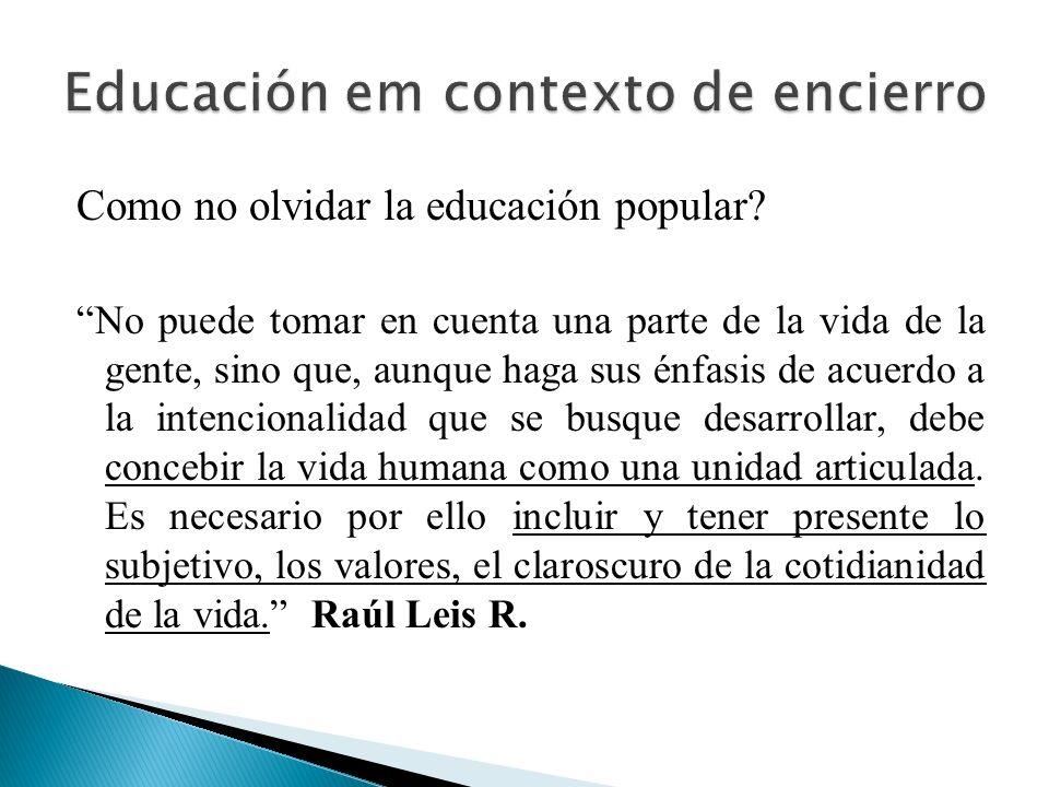 Como no olvidar la educación popular? No puede tomar en cuenta una parte de la vida de la gente, sino que, aunque haga sus énfasis de acuerdo a la int