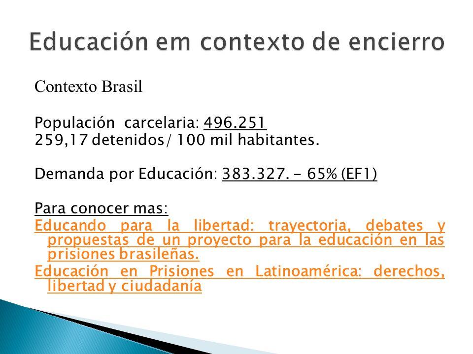 Contexto Brasil Populación carcelaria: 496.251 259,17 detenidos/ 100 mil habitantes. Demanda por Educación: 383.327. - 65% (EF1) Para conocer mas: Edu