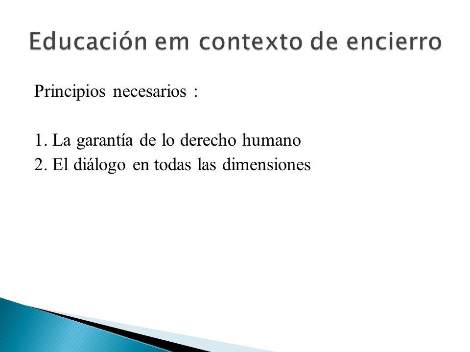 Principios necesarios : 1. La garantía de lo derecho humano 2. El diálogo en todas las dimensiones