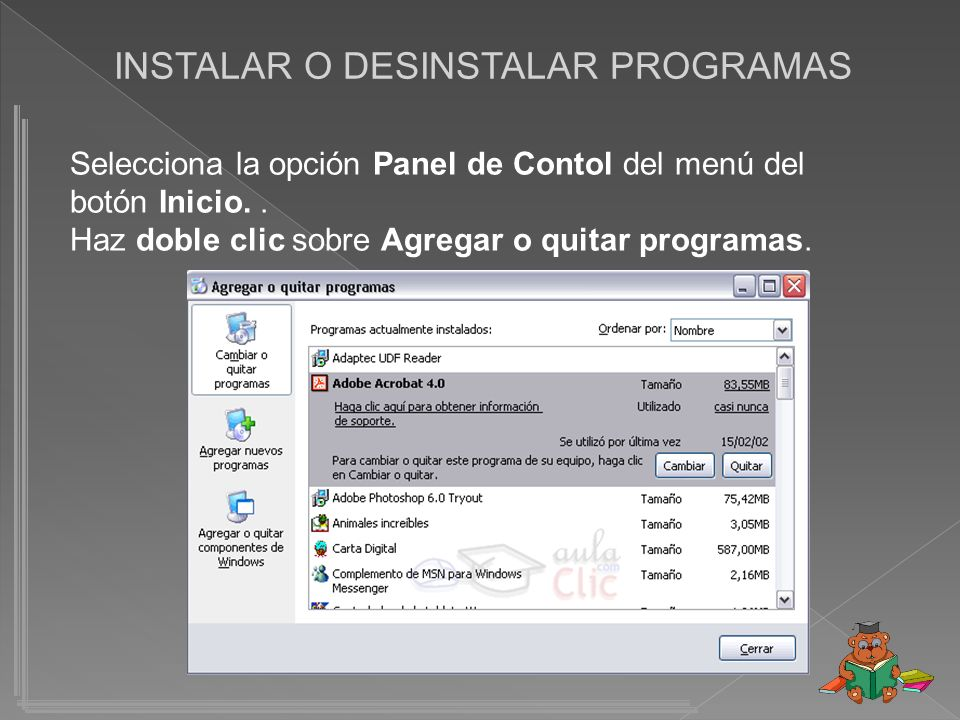 INSTALAR O DESINSTALAR PROGRAMAS Selecciona la opción Panel de Contol del menú del botón Inicio..