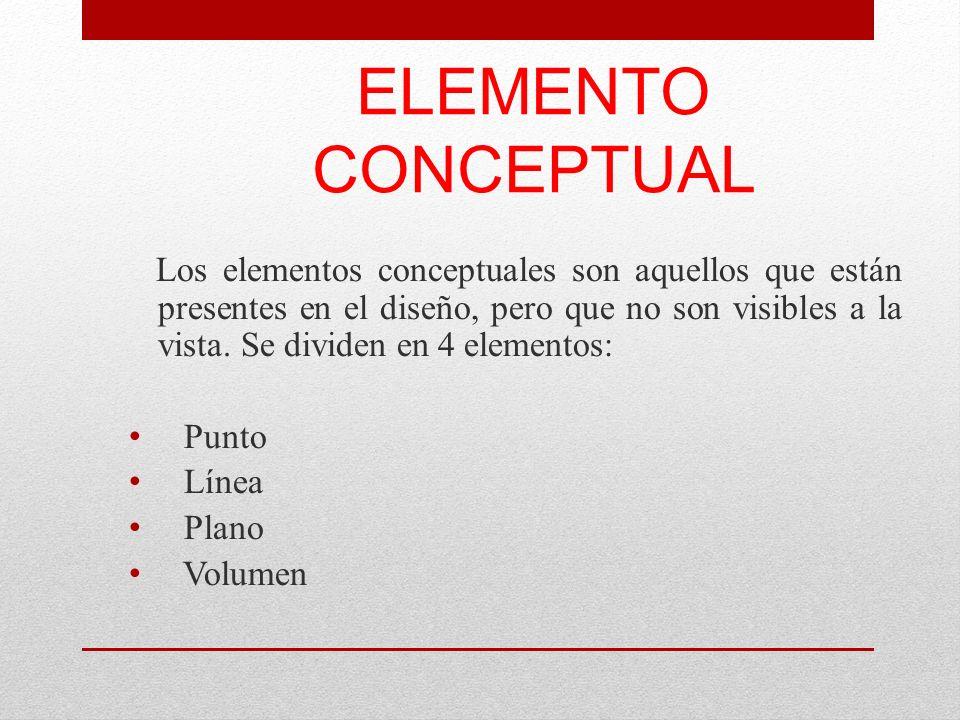 ELEMENTO CONCEPTUAL Los elementos conceptuales son aquellos que están presentes en el diseño, pero que no son visibles a la vista. Se dividen en 4 ele