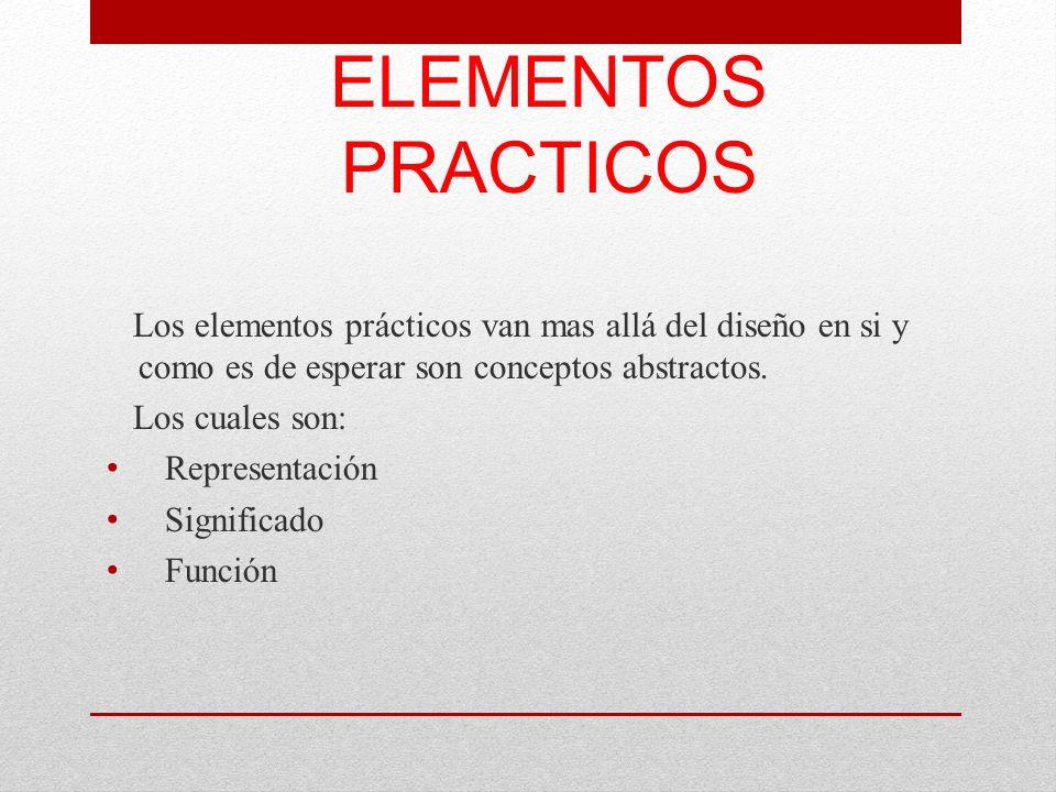 ELEMENTOS PRACTICOS Los elementos prácticos van mas allá del diseño en si y como es de esperar son conceptos abstractos. Los cuales son: Representació