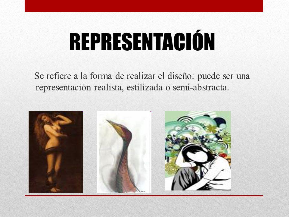 REPRESENTACIÓN Se refiere a la forma de realizar el diseño: puede ser una representación realista, estilizada o semi-abstracta.