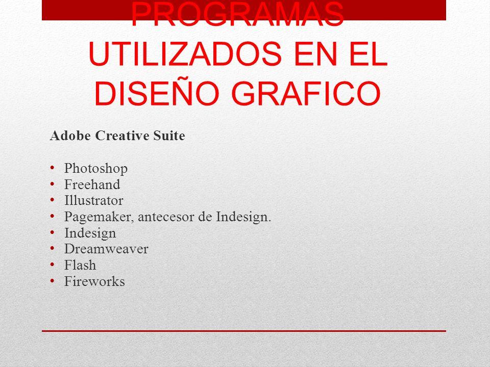 PROGRAMAS UTILIZADOS EN EL DISEÑO GRAFICO Adobe Creative Suite Photoshop Freehand Illustrator Pagemaker, antecesor de Indesign. Indesign Dreamweaver F