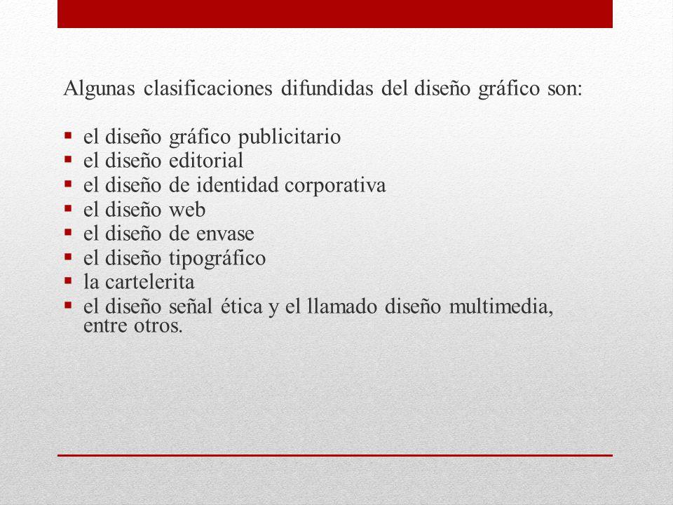Algunas clasificaciones difundidas del diseño gráfico son: el diseño gráfico publicitario el diseño editorial el diseño de identidad corporativa el di