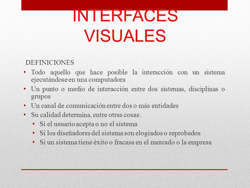 INTERFACES VISUALES DEFINICIONES Todo aquello que hace posible la interacción con un sistema ejecutándose en una computadora Un punto o medio de inter