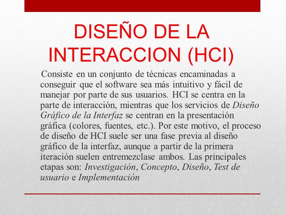 DISEÑO DE LA INTERACCION (HCI) Consiste en un conjunto de técnicas encaminadas a conseguir que el software sea más intuitivo y fácil de manejar por pa